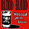 Blood For Blood - Wasted Youth Brew 2XLP