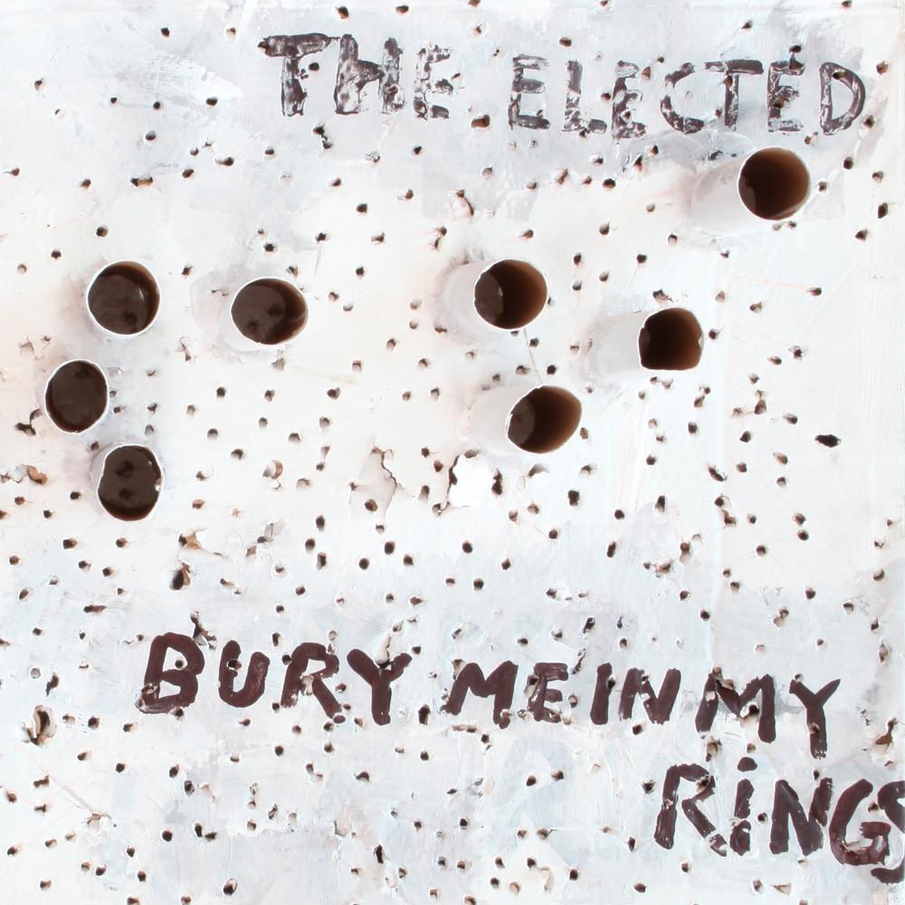Elected - Bury Me In My Rings LP