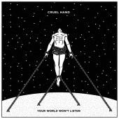 Cruel Hand - Your World Won't Listen LP