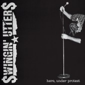 Swingin' Utters - Here, Under Protest LP