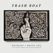 Trash Boat - Nothing I Write Can Change What You've Been Through LP