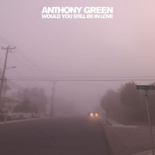 Anthony Green - Would You Still Be In Love Vinyl LP