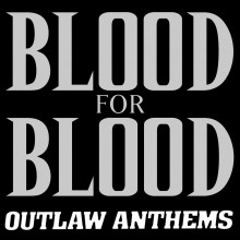 Blood For Blood - Outlaw Anthems LP