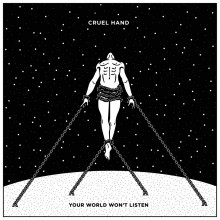 Cruel Hand - Your World Won't Listen LP