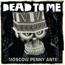 Dead To Me - Moscow Penny Ante LP