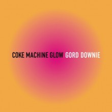 Gord Downie - Coke Machine Glow Vinyl LP