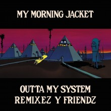 My Morning Jacket - Outta My System: Remix EP