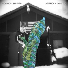 Portugal. The Man - American Ghetto LP