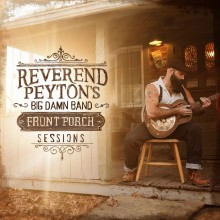 The Reverend Peyton's Big Damn Band - Front Porch Sessions LP