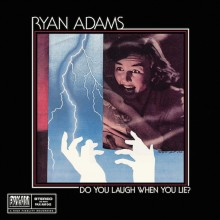 Ryan Adams - Do You Laugh When You Lie? EP