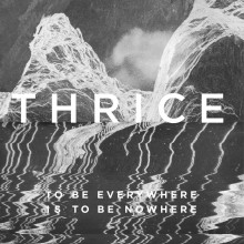 Thrice - To Be Everywhere Is To Be Nowhere LP