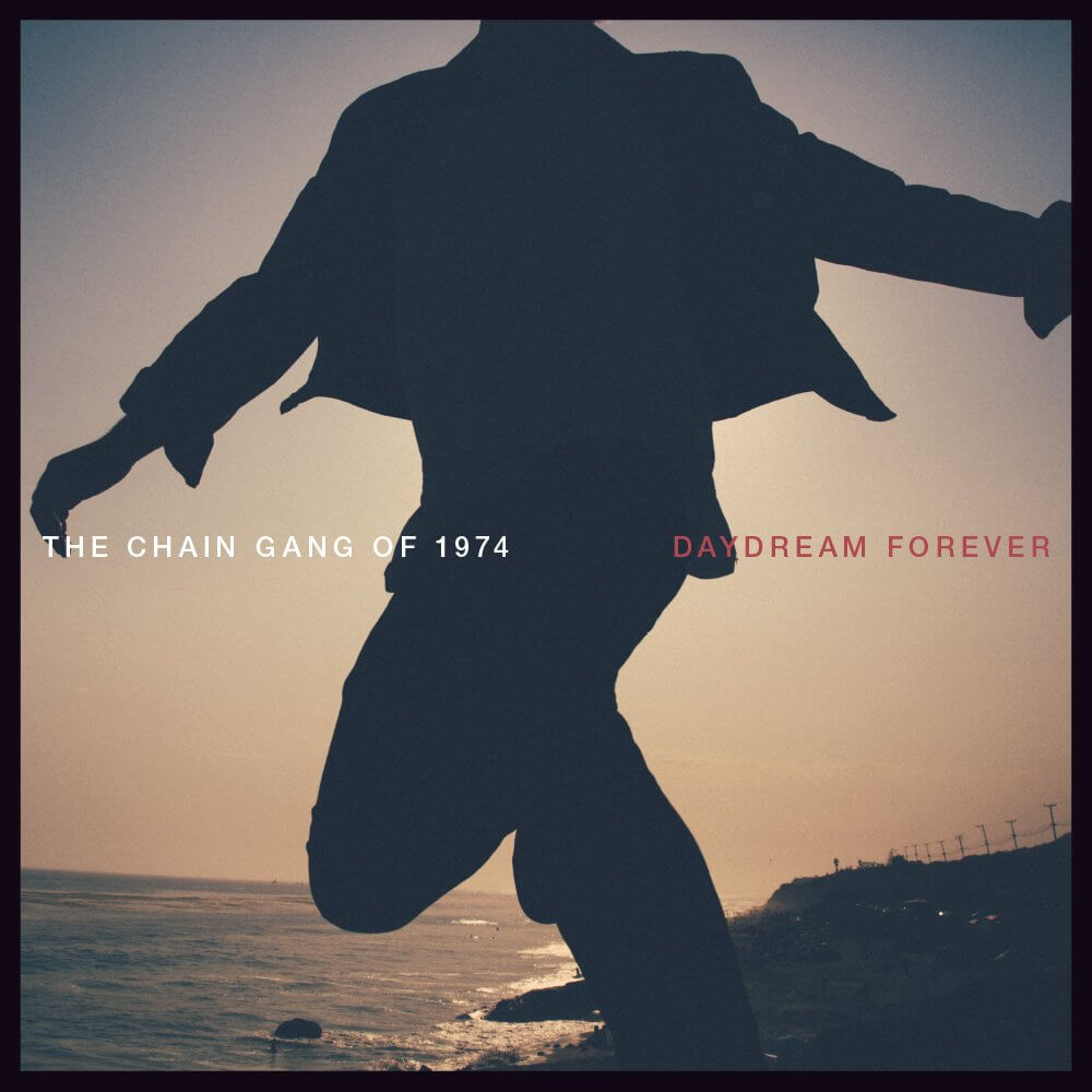 The Chain Gang of 1974 - Daydream Forever Vinyl LP